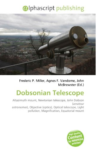 Dobsonian Telescope: Altazimuth mount, Newtonian telescope, John Dobson (amateur astronomer), Objective (optics), Optical telescope, Light pollution, Magnification, Equatorial mount