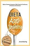 Dieta Anti-Istamina: Ridurre l'Istamina, Aumentare il DAO e Invertire l'Intolleranza all'Istamina in Sei Settimane