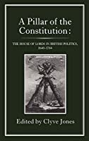 A Pillar of the Constitution: The House of Lords in British Politics, 1640-1784