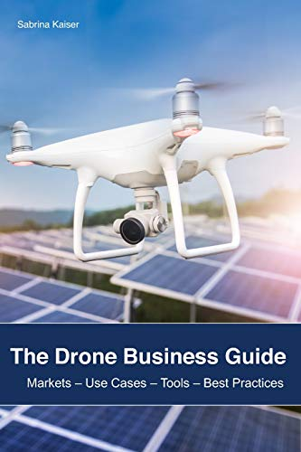 The Drone Business Guide: Markets – Use Cases – Tools – Best Practices