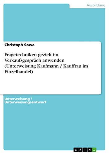 Fragetechniken gezielt im Verkaufsgespräch anwenden (Unterweisung Kaufmann / Kauffrau im Einzelhandel)