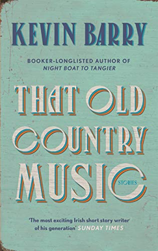 That Old Country Music by [Kevin Barry]