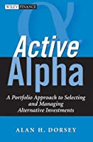 Active Alpha: A Portfolio Approach to Selecting and Managing Alternative Investments (Wiley Finance)