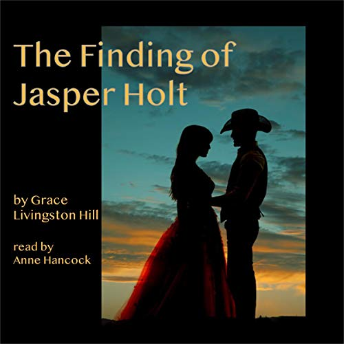 The Finding of Jasper Holt Audiobook By Grace Livingston Hill cover art