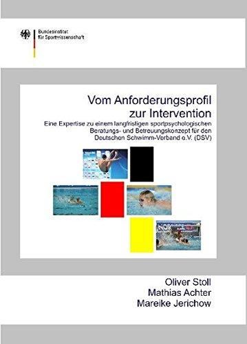 Vom Anforderungsprofil zur Intervention: Eine Expertise zu einem langfristigen sportpsychologischen Beratungs- und Betreuungskonzept für den Deutschen Schwimm-Verband e.V. (DSV)
