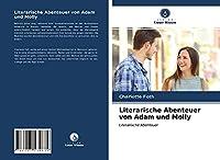 Literarische Abenteuer von Adam und Molly: Literarische Abenteuer