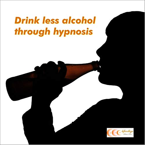 Drink Less Alcohol Through Hypnosis audiobook cover art