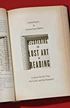 Recovering the Lost Art of Reading: A Quest for the True, the Good, and the Beautiful