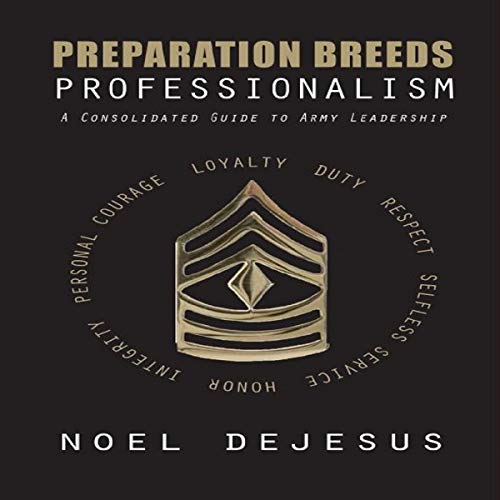 Preparation Breeds Professionalism: A Consolidated Guide to Army Leadership audiobook cover art