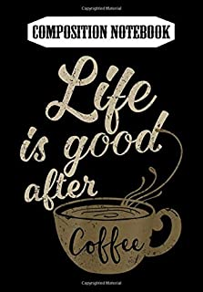 Composition Notebook: Life Is Good After Coffee  - Coffee lover Shirts, Journal 6 x 9, 100 Page Blank Lined Paperback Journal/Notebook
