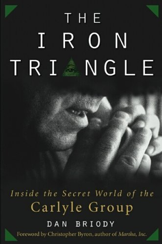 The Iron Triangle: Inside the Secret World of the Carlyle Group by Briody, Dan Published by John Wiley & Sons 1st (first) edition (2003) Hardcover