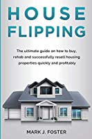 Flipping Houses: How to Buy, Rehab and Resell Residential Properties