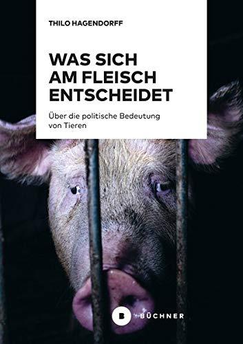 Was sich am Fleisch entscheidet: Über die politische Bedeutung von Tieren