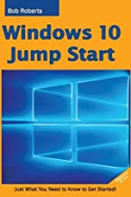Windows 10 Jump Start: Just What You Need to Know to Get Started!