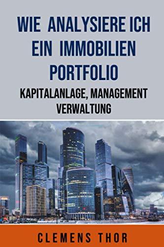 Wie analysiere ich ein Immobilien Portfolio: Kapitalanlage, Verwaltung, Management