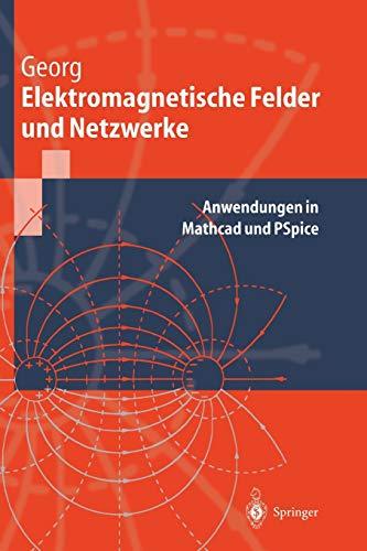Elektromagnetische Felder und Netzwerke: Anwendungen In Mathcad Und Pspice (Springer-Lehrbuch)