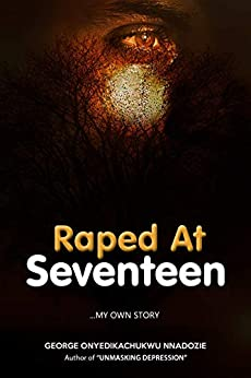 Raped At Seventeen: ...My own story by [George Onyedikachukwu Nnadozie]