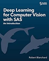 Deep Learning for Computer Vision with SAS: An Introduction Front Cover