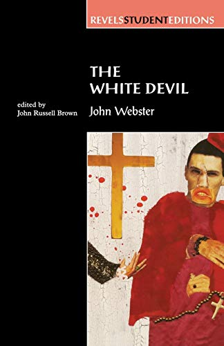 The White Devil: By John Webster (Revels Student Editions)