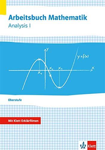 Arbeitsbuch Mathematik Oberstufe Analysis 1: Arbeitsbuch mit Klett-Erklärfilmen Klassen 10-12 oder 11-13