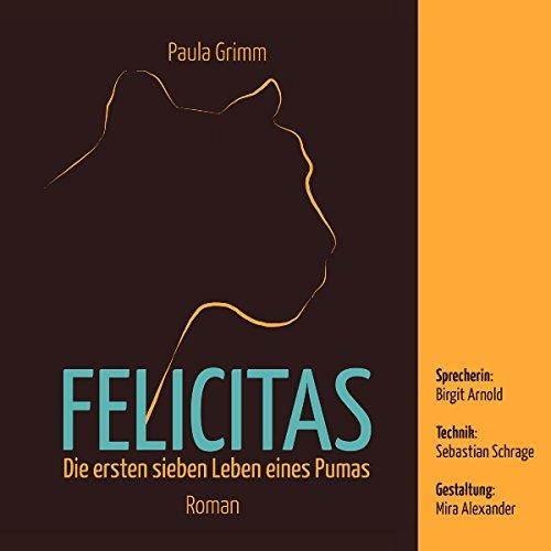 Felicitas     Die ersten sieben Leben eines Pumas              Autor:                                                                                                                                 Paula Grimm                               Sprecher:                                                                                                                                 Birgit Arnold                      Spieldauer: 15 Std. und 16 Min.     1 Bewertung     Gesamt 1,0