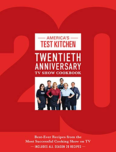 America\'s Test Kitchen Twentieth Anniversary TV Show Cookbook: Best-Ever Recipes from the Most Successful Cooking Show on TV (Complete ATK TV Show Cookbook)