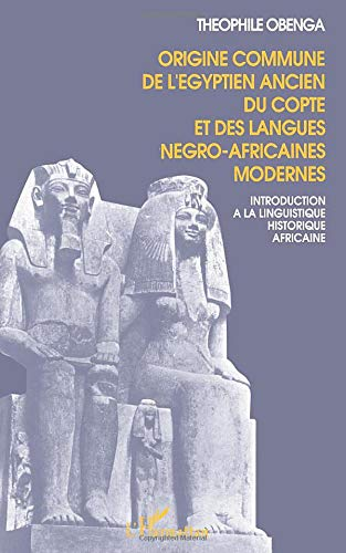 Origine commune de l'égyptien ancien, du copte et des langues négro-africaines modernes: Introduction à la linguistiqueの詳細を見る
