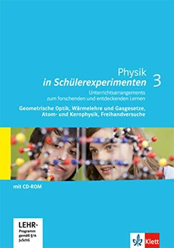 Physik in Schülerexperimenten 3. Unterrichtsarrangements zum forschenden und entdeckenden Lernen - Geometrische Optik, Wärmelehre und Gasgesetze, ... Kopiervorlagen mit CD-ROM Klassen 11-13