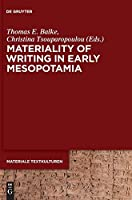 Materiality of Writing in Early Mesopotamia (Materiale Textkulturen)