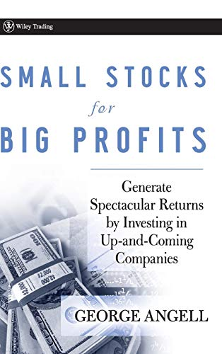 Small Stocks for Big Profits: Generate Spectacular Returns by Investing in Up-and-Coming Companies
