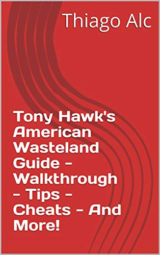 Tony Hawk's American Wasteland Guide - Walkthrough - Tips - Cheats - And More! (English Edition)