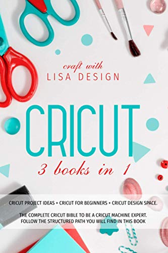 Compare Textbook Prices for CRICUT 3 BOOK IN 1: THIS BOOK INCLUDES: BOOK1+BOOK2+BOOK3 :CRICUT PROJECT IDEAS + CRICUT FOR BEGINNERS + CRICUT DESIGN SPACE .COMPLETE PRACTICAL GUIDE TO MACHINE  ISBN 9798600718128 by LISA DESIGN, CRAFT WITH