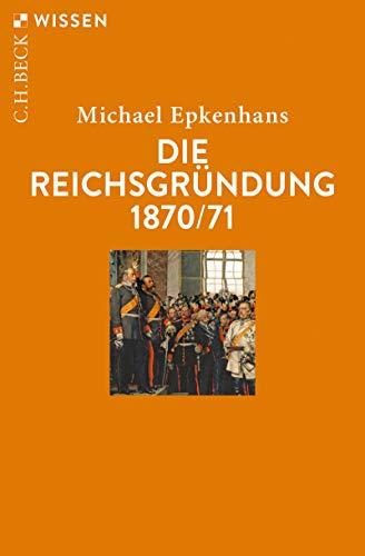 Die Reichsgründung 1870/71 (Beck'sche Reihe 2902)