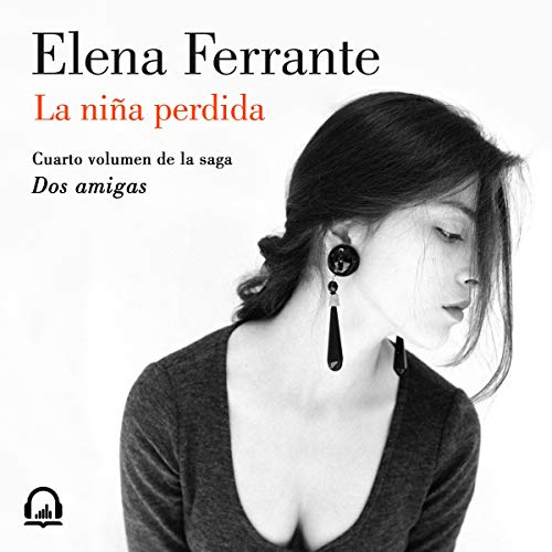 La niña perdida [The Story of the Lost Child]     Dos amigas, Libro 4              De :                                                                                                                                 Elena Ferrante                               Lu par :                                                                                                                                 Mercè Montalà                      Durée : 17 h et 23 min     Pas de notations     Global 0,0