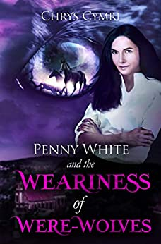 The Weariness of Were-Wolves (Penny White Book 7) by [Chrys Cymri]