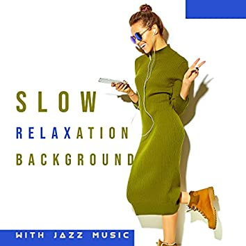 Slow Relaxation Background with Jazz Music (Just Close Your Eyes and Open Your Mind, Let Jazz Captivate You)