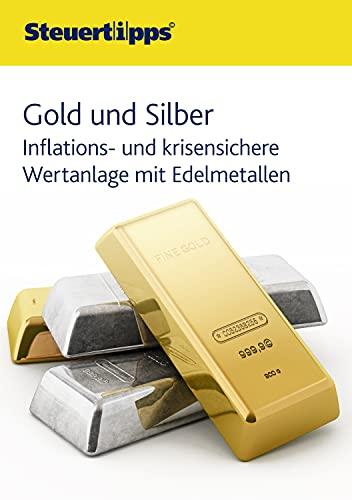 Gold und Silber: Inflations- und krisensichere Wertanlage mit Edelmetallen