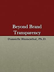 Beyond Brand Transparency: How To Succeed In A Radically Different World