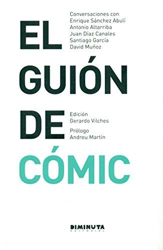 El guión del cómic: Conversaciones con Enrique Sánchez Abulí, Antonio Altarriba, Juan Díaz Canales, Santiago García y David Muñoz (Converses)