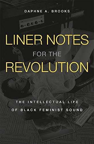Liner Notes for the Revolution The Intellectual Life of Black Feminist Sound product image