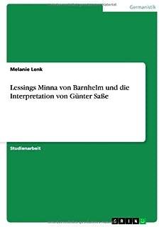 Lessings Minna von Barnhelm und die Interpretation von G??nter Sa??e by Melanie Lenk (2007-09-22)