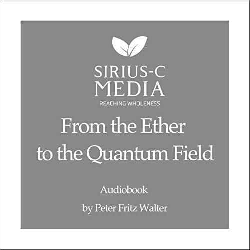 From the Ether to the Quantum Field: Holistic Science, Book 1
