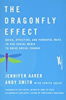 The Dragonfly Effect: Quick, Effective, and Powerful Ways To Use Social Media to Drive Social Change