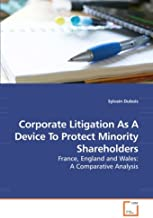 Corporate Litigation As A Device To Protect Minority Shareholders: France, England and Wales: A Comparative Analysis