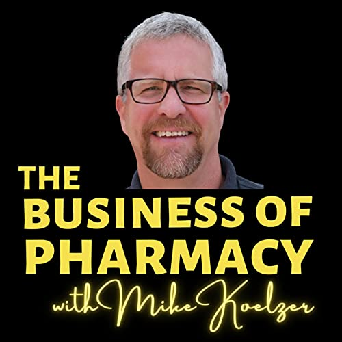 The Business of Pharmacy Podcast Podcast By Mike Koelzer Pharmacist cover art