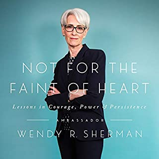 Not for the Faint of Heart     Lessons in Courage, Power, and Persistence              By:                                                                                                                                 Wendy R. Sherman                               Narrated by:                                                                                                                                 Wendy R. Sherman                      Length: 8 hrs and 23 mins     36 ratings     Overall 4.5