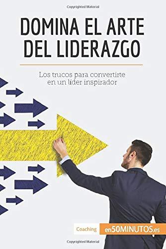 Domina el arte del liderazgo: Los trucos para convertirte en