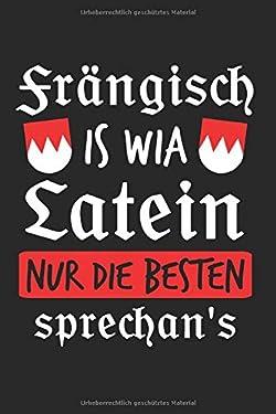 Frängisch Is Wia Latein Nur Die Besten Sprechan's: Franken & Franke Notizbuch 6'x9' Bayern Geschenk für Dialekt & Mittelfranken (German Edition)