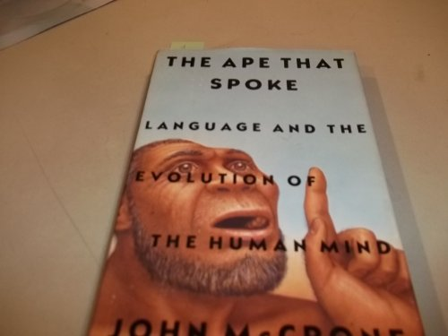 The Ape That Spoke: Language and the Evolution of the Human Mind