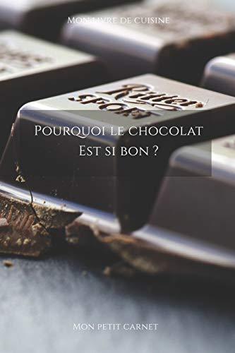 Pourquoi le chocolat est si bon ?: Carnet de note « Mon petit carnet » | Carnet de recette de cuisine | Livre de recueil pour cuisinier, pâtissier | ... 6x9 po | 15,24 cm x 22,86 cm | Made In France